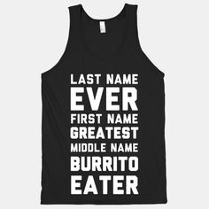 Last Name Ever First Name Greatest Middle Name Burrito Eater #funny #food #party #rap #style #tank #trendy #fashion #great #burrito #parody