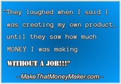 Find out how to make money from your very own products!   http://MakeThatMoneyMaker.com