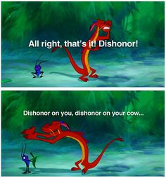 Dishonor on your cow!  THIS IS THE BEST PART!!
