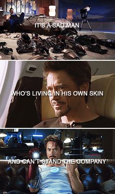 #TonyStark - It's a sad man who's living in his own skin and can't stand the company. (Poor Tony and his self-hated...when will he understand that he's truly a hero?)