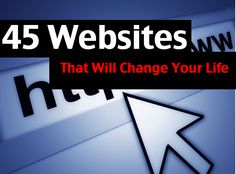 45 Websites that will change your life.. My favorite was Runpee.com.. which tells what parts of the movie is OK for you to walk out and go to the bathroom!