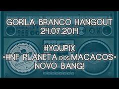 Gorila Branco Hangout: #YouPix + #NF Planeta dos Macacos + novo bang - YouTube
