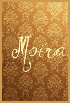 Baby Girl Name: Moira. Meaning: Star Of The Sea; Destiny. Origin: Scottish/Irish form of Mary. http://www.pinterest.com/vintagedaydream/baby-names/