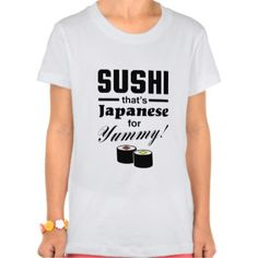 Sushi, that's Japanese for yummy! Tee Shirts