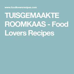 TUISGEMAAKTE ROOMKAAS - Food Lovers Recipes