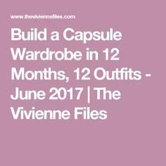 Build a Capsule Wardrobe in 12 Months, 12 Outfits - June 2017 | The Vivienne Files