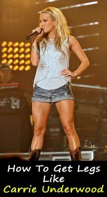 How To Get Legs Like Carrie Underwood