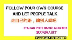Follow your own course and let people talk  - Italian Poet Dante Alighieri