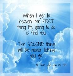 I think when I get to Heaven, all that I will need to do is stop and listen because I am sure I will hear my dad's laugh. My father had a laugh like no other and he laughed a lot. Miss you dad! I love you. Miss Mom, Miss You Dad, Missing My Son, Missing You So Much, Love Of My Life, My Love, My Champion, Angels In Heaven, Love You Forever