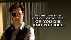The Walking Dead - Quote - You kill or you die...or you die and you kill