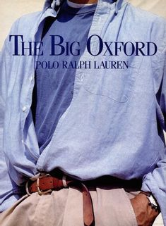 "Lauren's oversized take on classic staples like the oxford shirt was highly influential. College students across America embraced ""The Big Oxford,"" preferably tucked into a pair of Ralph Lauren khakis. Polo Ralph Lauren, Ralph Lauren Style, Emporio Armani, Doble Denim, 1990 Style, New England Prep, Preppy Style, Preppy Boys, Mode Style"