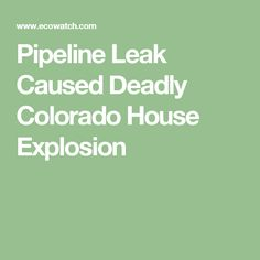 Pipeline Leak Caused Deadly Colorado House Explosion