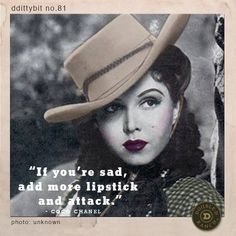 """DDittybit No. 81 - """"If you're sad, add more lipstick and attack."""" Coco Chanel"""