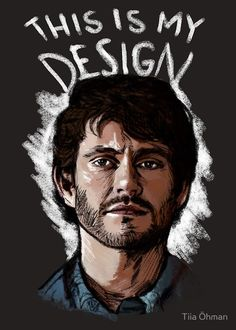 "Hannibal fan art / Will Graham quote (Hugh Dancy): ""This Is My Design""   Available as RedBubble products (t-shirts, phone cases, stickers, notebooks etc.)"