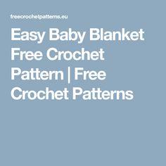 Easy Baby Blanket Free Crochet Pattern   Free Crochet Patterns