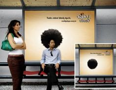 A floating afro sits at head-level behind a bus stop seat, just at the right height to make it look like anyone who sits there has quite an impressive head of hair. This poster by 'Real Hip Hop' is definitely an eye-catcher. (Link)