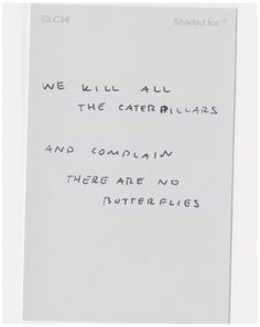"""""""We kill all the caterpillars and complain there are no butterflies."""""""