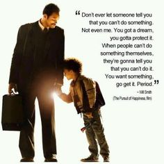 Pursuit of Happiness.  This was a GREAT movie. If you haven't seen it, you should.  AND never give up on your dreams.