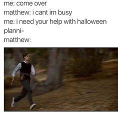 Me: matt come over  Matt: i can't im busy Me:im home alone Matt: