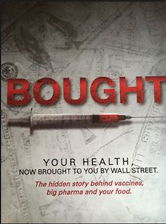 "The food, vaccine, drug, insurance and health industry are a multi-BILLION dollar enterprise... focused more on profits than human lives. The BOUGHT documentary takes viewers deep ""inside the guts"" of this despicable conspiracy...  Featuring exclusive interviews with the world's most acclaimed experts in research, medicine, holistic care and natural health... Bought exposes the hidden (and deadly) story behind it all."