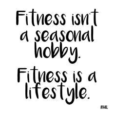 fitness is not a seasonal hobby. fitness is a lifestyle. Pinned by http://theradishsociety.com fitness motivation, fitspiration, inspiration, quotes, life, fit, work it out, work out #fitnessmotivation #FitnessInspiration