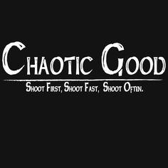 Chaotic Good ~Shoot First, Shoot Fast, Shoot Often