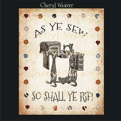 Sewing Sign As Ye Sew. So Shall Ye Rip Print  by cherylweaver