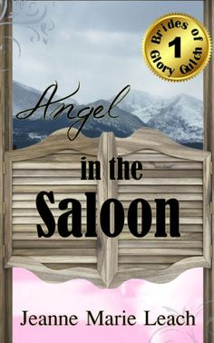Angel In The Saloon (Brides of Glory Gulch Book 1) by [Leach, Jeanne Marie]
