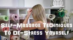 Learn effective self-massage techniques to de-stress yourself. There are several ways to de-stress yourself.One of the easiest is self-massage. Learn more.