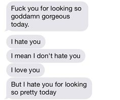 Honestly this is exactly what i mean whenever i say i hate you when you send me selfies. Exactly pn point.