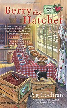 Berry the Hatchet (A Cranberry Cove Mystery), http://www.amazon.com/dp/0425274519/ref=cm_sw_r_pi_awdm_Dtioxb0C8CECY