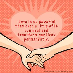 Love is so powerful that even a little of it can heal and transform our lives permanently. ~Katie & Gay Hendricks #love #lovequotes