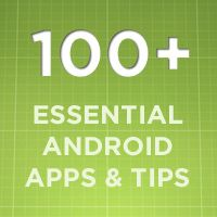 100+ Absolutely Essential Android Apps & Tips