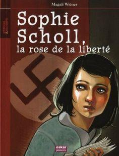 Sophie Scholl, la rose de la liberté de Magali Wiéner