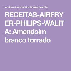 RECEITAS-AIRFRYER-PHILIPS-WALITA: Amendoim branco torrado