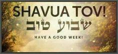 (Shavua Tov) Good Week in Hebrew.