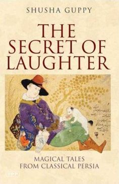 The Secret of Laughter: Magical Tales from Classical Persia (Tauris Parke Paperbacks) by Shusha Guppy http://www.amazon.com/dp/184511695X/ref=cm_sw_r_pi_dp_74MTwb1MBZMA1