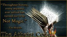 """""""Throughout history, every mystery Ever solved has turned out to be not magic."""""""
