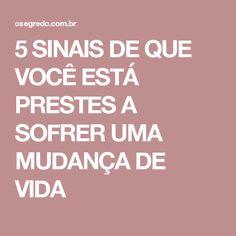 5 SINAIS DE QUE VOCÊ ESTÁ PRESTES A SOFRER UMA MUDANÇA DE VIDA