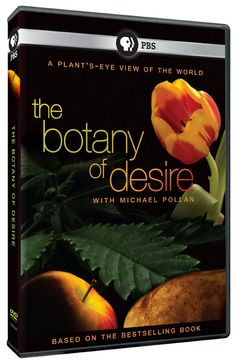 This two-hour documentary begins in Michael Pollan's garden, and roams the world, from the fields of Iowa to the apple forests of Kazakhstan, from a medical marijuana hot house to the tulip markets of Amsterdam.  http://ccsp.ent.sirsi.net/client/en_US/hppl/search/results?qu=botany+desire&qf=ITEMCAT3%09Format%091%3ADVD%09DVD&lm=HPLIBRARY&dt=list