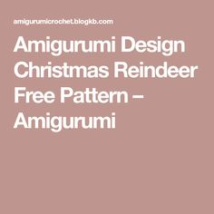 Amigurumi Design Christmas Reindeer Free Pattern – Amigurumi Reindeer, Free Pattern, Christmas, Design, Amigurumi, Xmas, Sewing Patterns Free, Navidad, Noel
