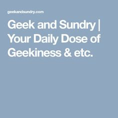 Geek and Sundry   Your Daily Dose of Geekiness & etc.