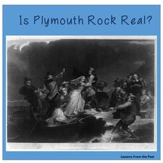 In this lesson, students learn about Plymouth colony and debate whether Plymouth Rock is real?