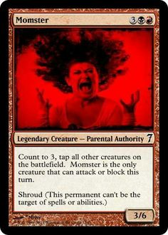 If I were a Magic the Gathering card, I would be this one.  Just ask my kids.
