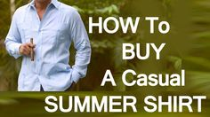 How To Buy A Casual Summer Button-down Shirt | 5 Tips When Buying Hot Weather Shirts For Men