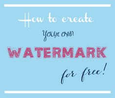 photography tutorials / photography tips :create your own watermark FOR FREE! 7 easy steps. No need of Photoshop!
