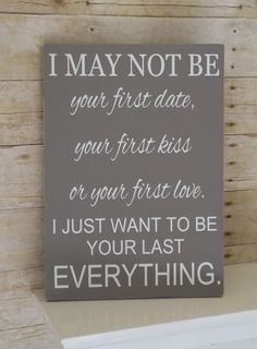 Anniversary - Birthday - Wedding - Christmas Gift for Him or Her - I may not be your first (without marriage line), but I want to be your last. Rustic Wood Sign with vinyl letters! Can be displayed year round. This sign is a heartfelt gift for the one you love on any occasion. I MAY NOT BE YOUR FIRST DATE, YOUR FIRST KISS, OR YOUR FIRST LOVE. (You can order a sign with this line as well OR EVEN YOUR FIRST MARRIAGE see link below) I JUST WANT TO BE YOUR LAST EVERYTHING ©  If you or your…