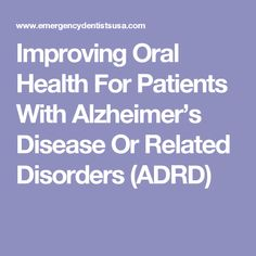 Improving Oral Health For Patients With Alzheimer's Disease Or Related Disorders (ADRD) #Typesofdementia