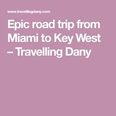 Epic road trip from Miami to Key West – Travelling Dany