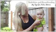 Nutrition and Breastfeedings. Tips for Active moms!